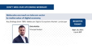 Webinar: Webscales encroach on telecom sector to realize value of digital economy, 3Q21